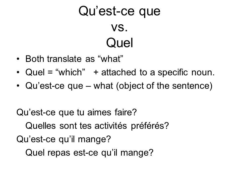 Quest-ce que vs. Quel Both translate as what Quel = which + attached to a specific noun.