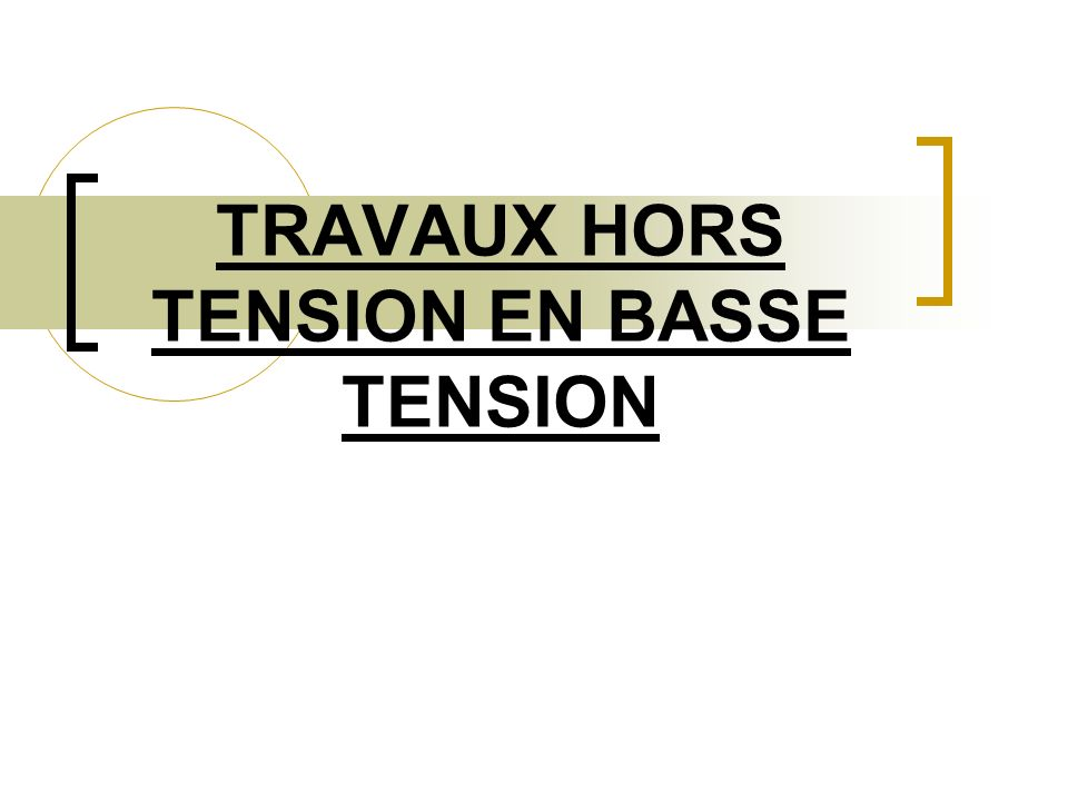 TRAVAUX HORS TENSION EN BASSE TENSION