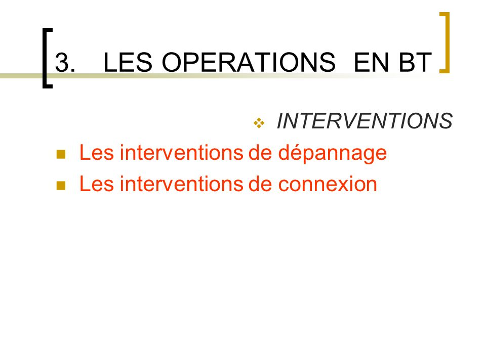 3.LES OPERATIONS EN BT INTERVENTIONS Les interventions de dépannage Les interventions de connexion