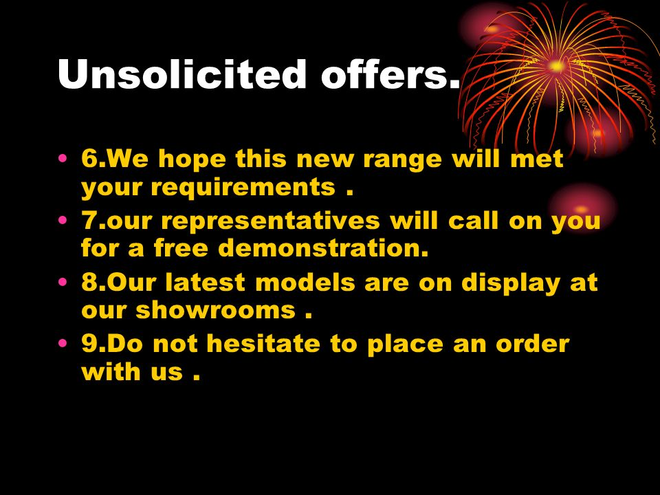 Unsolicited offers. 6.We hope this new range will met your requirements.