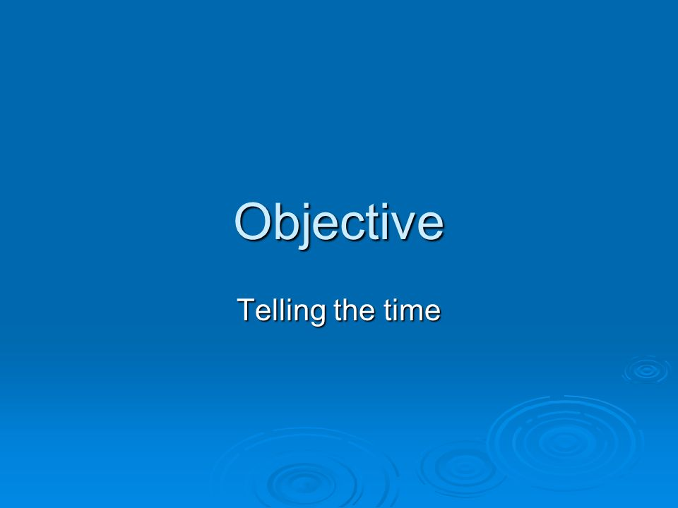 Objective Telling the time