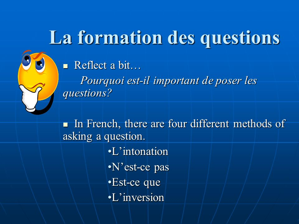 La formation des questions Reflect a bit… Reflect a bit… Pourquoi est-il important de poser les questions.