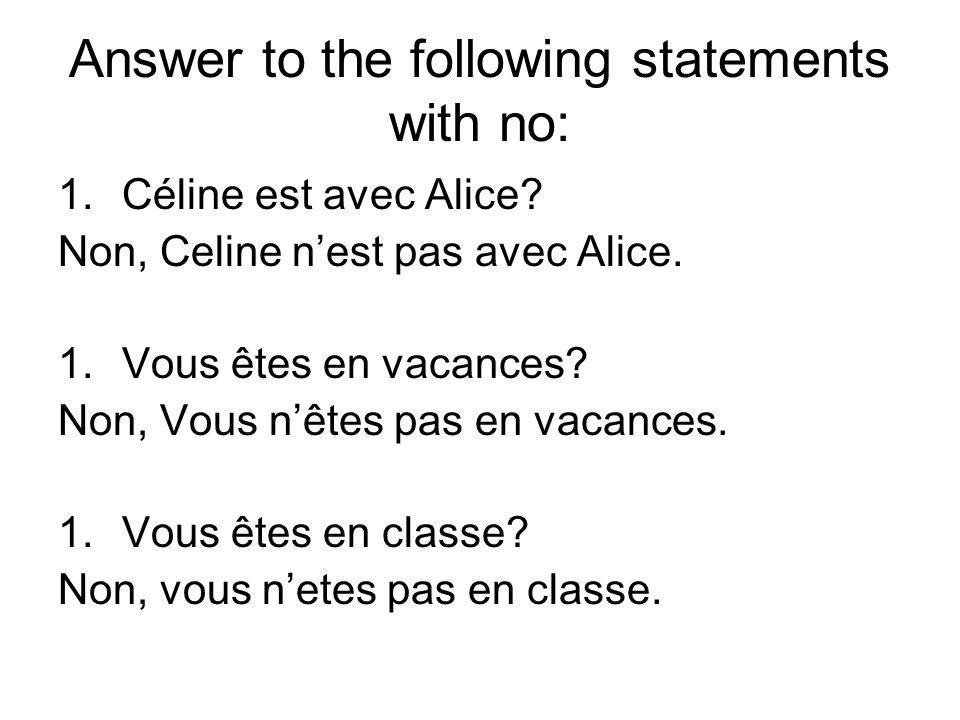 Answer to the following statements with no: 1.Céline est avec Alice.