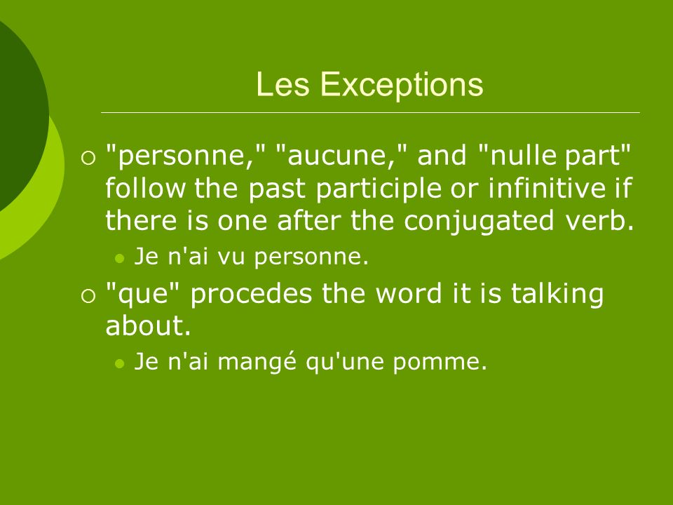 Les Exceptions personne, aucune, and nulle part follow the past participle or infinitive if there is one after the conjugated verb.
