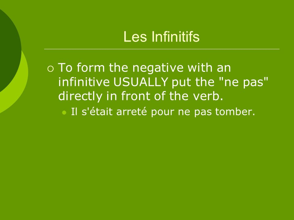Les Infinitifs To form the negative with an infinitive USUALLY put the ne pas directly in front of the verb.