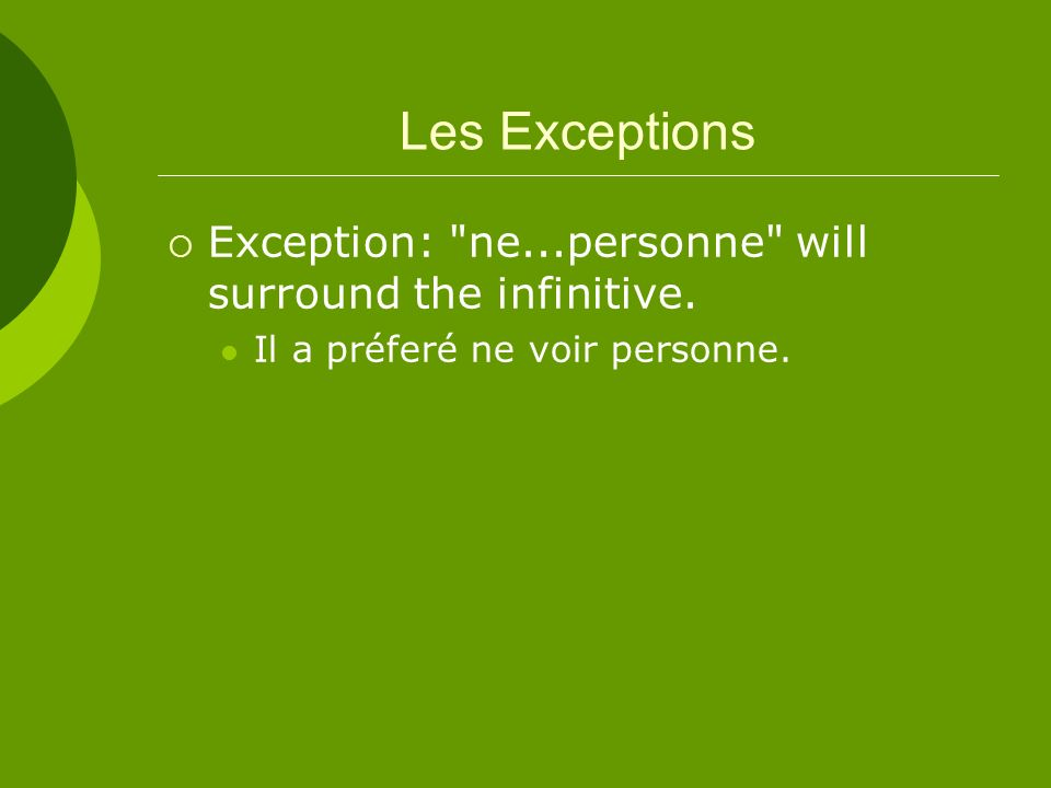 Les Exceptions Exception: ne...personne will surround the infinitive.