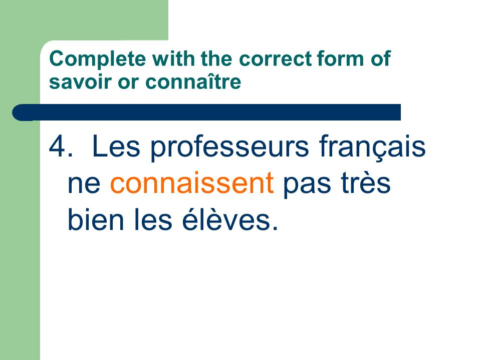 Complete with the correct form of savoir or connaître 4.