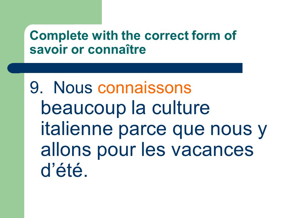 Complete with the correct form of savoir or connaître 9.