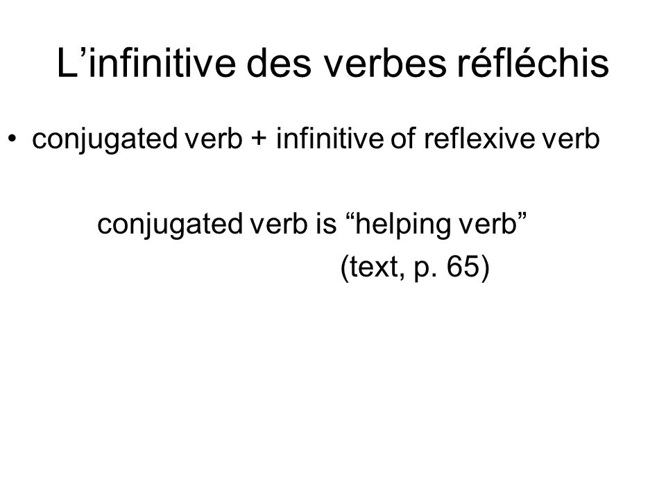 Linfinitive des verbes réfléchis conjugated verb + infinitive of reflexive verb conjugated verb is helping verb (text, p.