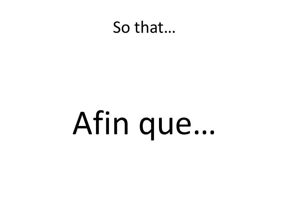 So that… Afin que…