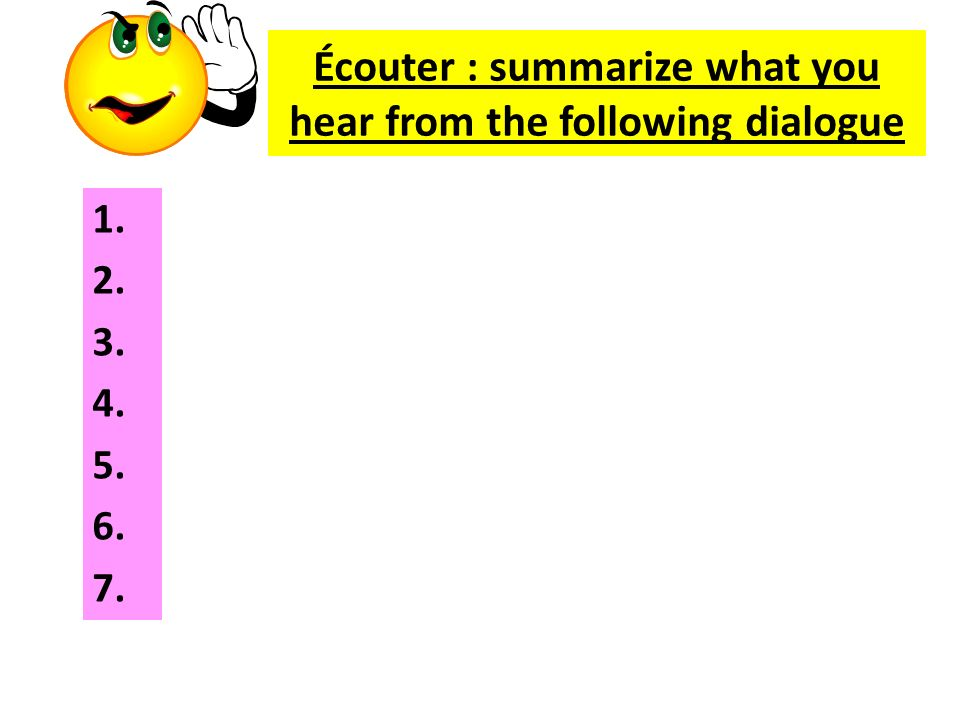 Écouter : summarize what you hear from the following dialogue