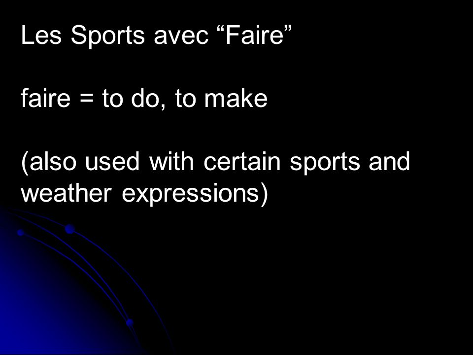 Les Sports avec Faire faire = to do, to make (also used with certain sports and weather expressions)