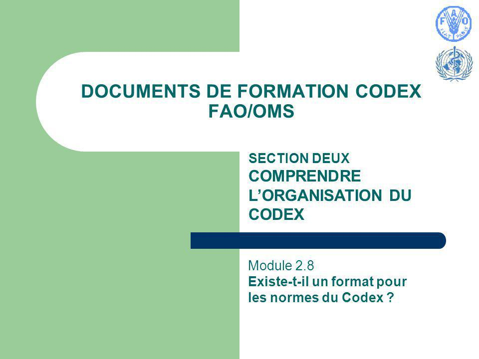 DOCUMENTS DE FORMATION CODEX FAO/OMS SECTION DEUX COMPRENDRE LORGANISATION DU CODEX Module 2.8 Existe-t-il un format pour les normes du Codex