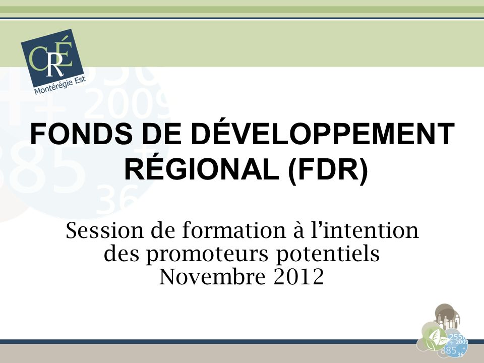 FONDS DE DÉVELOPPEMENT RÉGIONAL (FDR) Session de formation à lintention des promoteurs potentiels Novembre 2012
