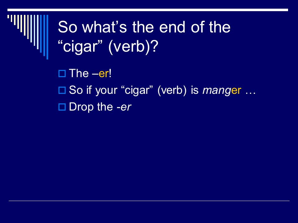 Why do you have to take off the end of the cigar (verb).