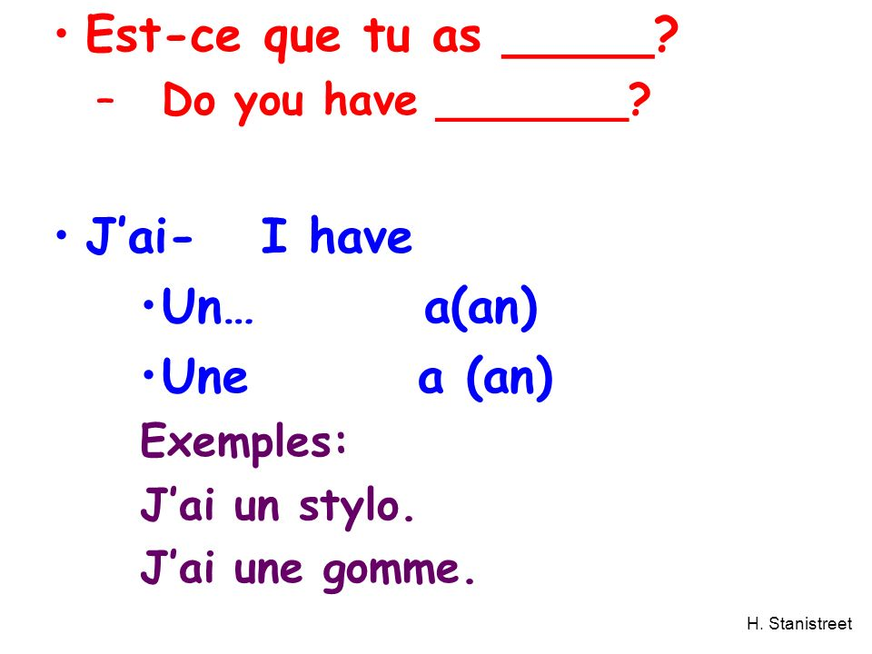 H. Stanistreet Est-ce que tu as _____. – Do you have _______.