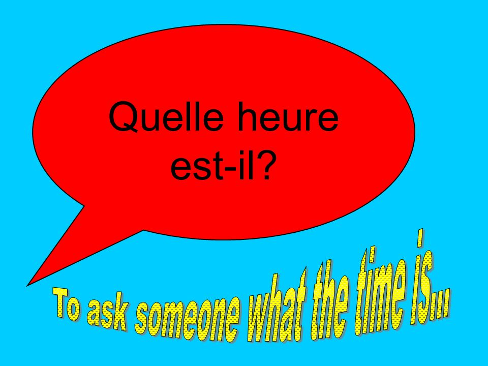 By the end of this lesson, I will be able to: 1.Ask someone what the time is 2.Tell the time, in French, using oclock half past quarter past quarter to