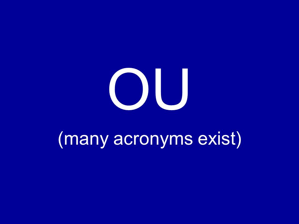 OU (many acronyms exist)