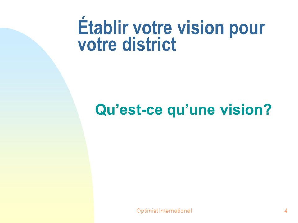 Optimist International4 Établir votre vision pour votre district Quest-ce quune vision