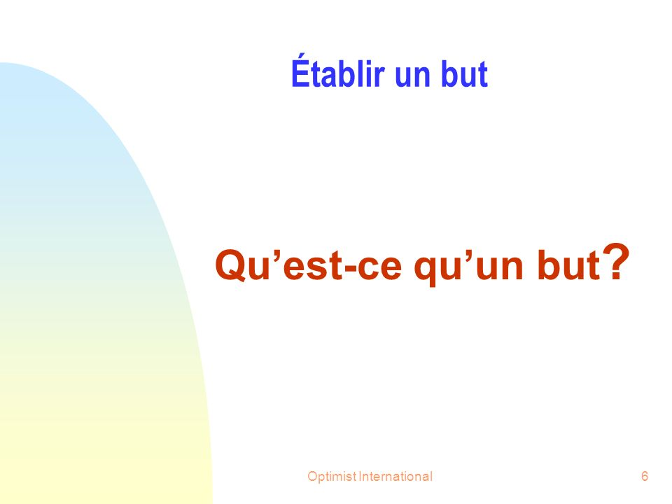 Optimist International6 Établir un but Quest-ce quun but