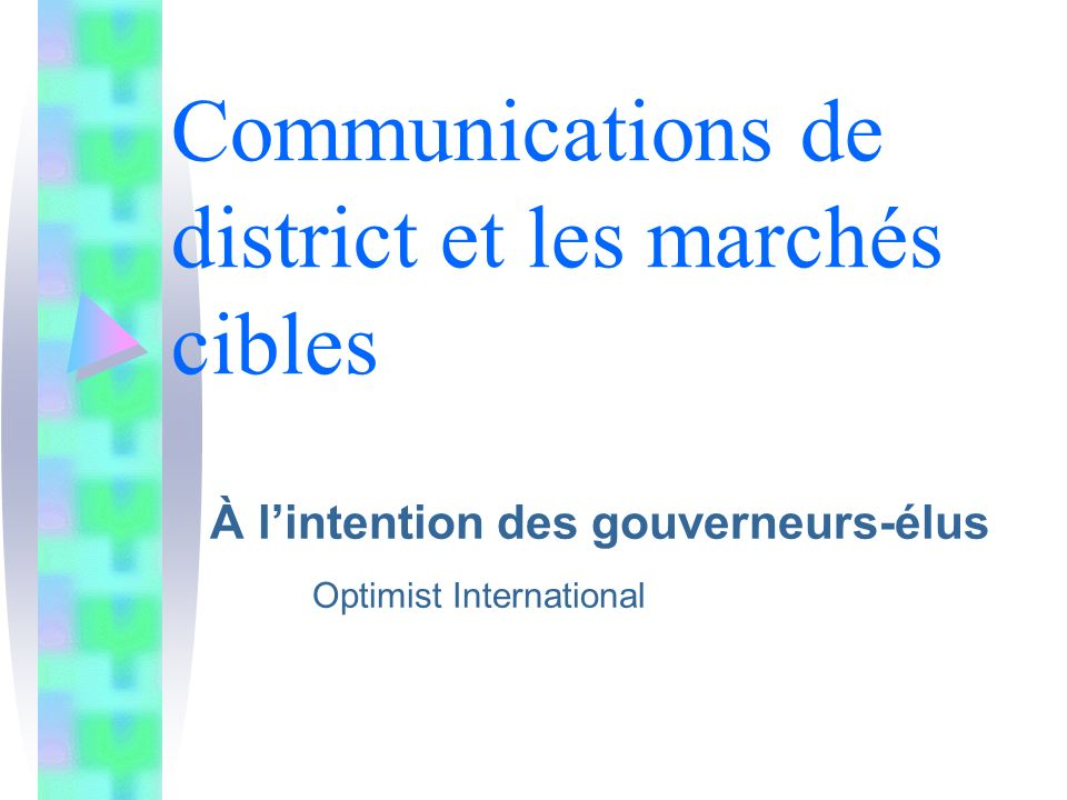 Communications de district et les marchés cibles À lintention des gouverneurs-élus Optimist International