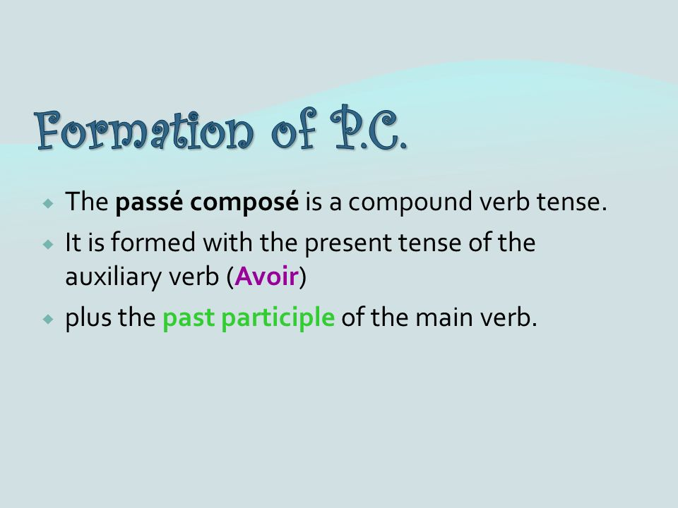The passé composé is a compound verb tense.