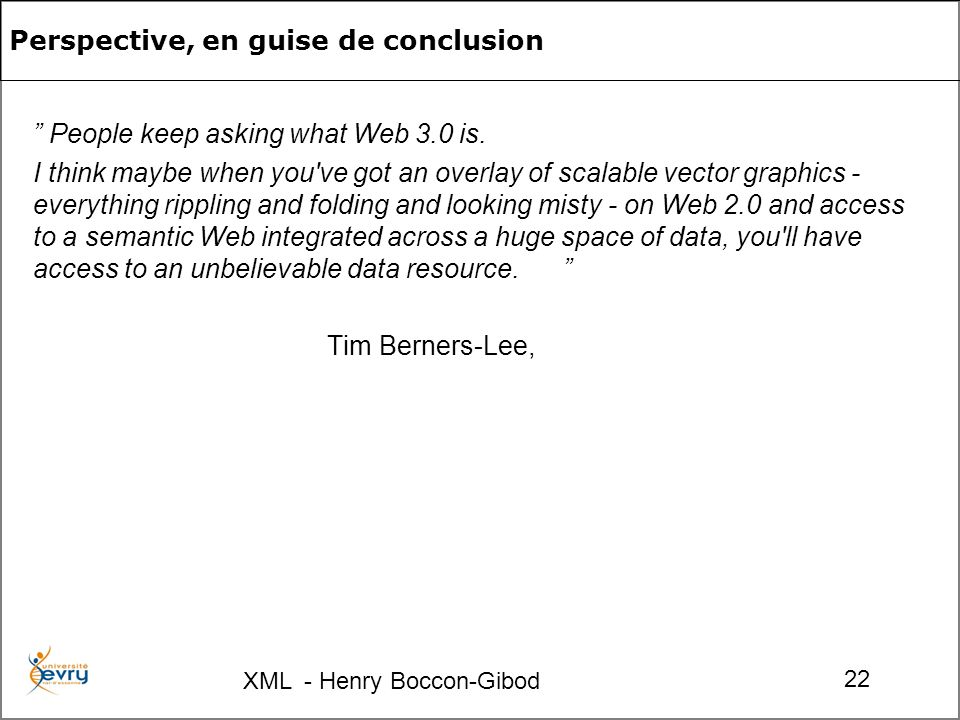 XML - Henry Boccon-Gibod 22 Perspective, en guise de conclusion People keep asking what Web 3.0 is.