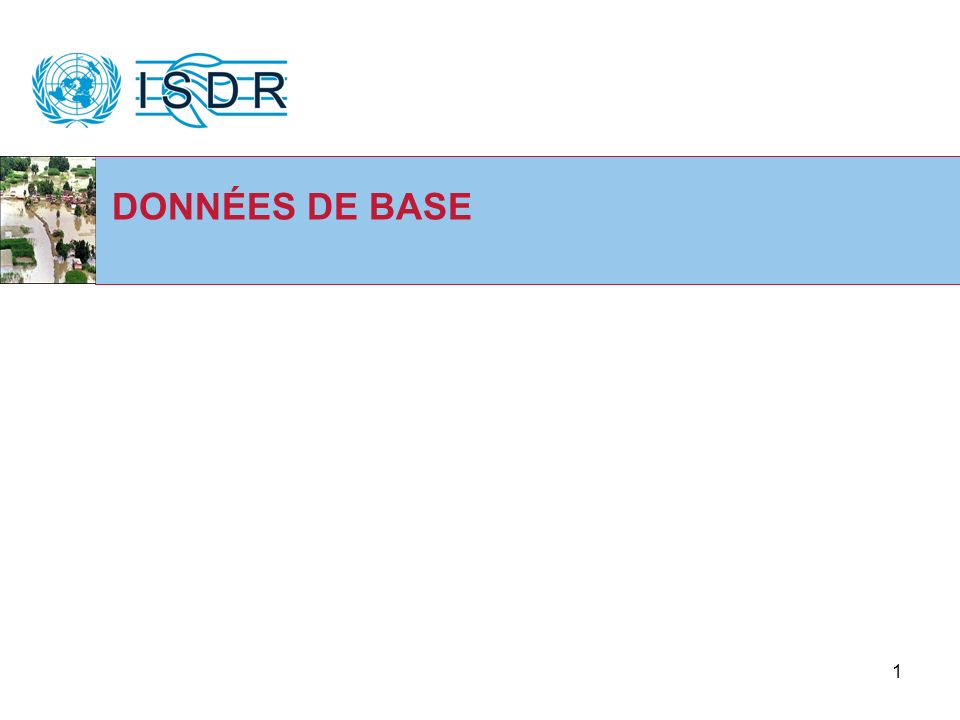 Workshop on Science Mechanisms and Priorities for the ISDR System, Geneva, 2 April DONNÉES DE BASE
