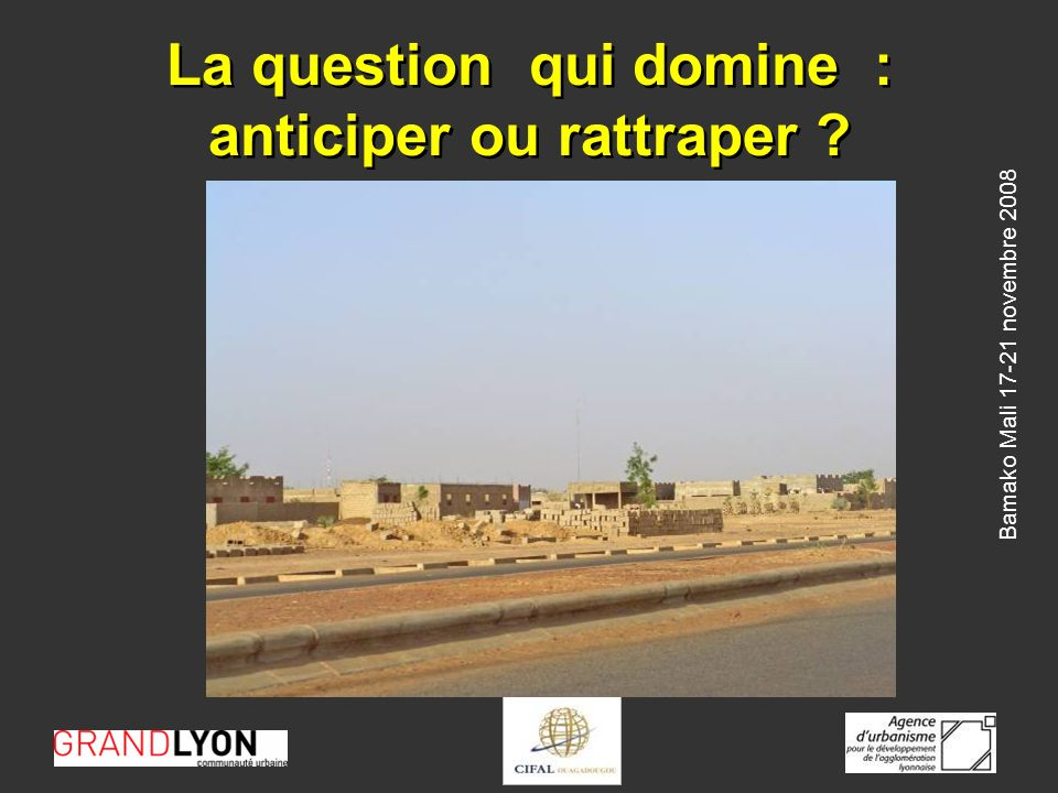 Bamako Mali novembre 2008 La question qui domine : anticiper ou rattraper