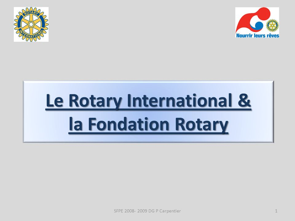 Le Rotary International & la Fondation Rotary 1SFPE DG P Carpentier