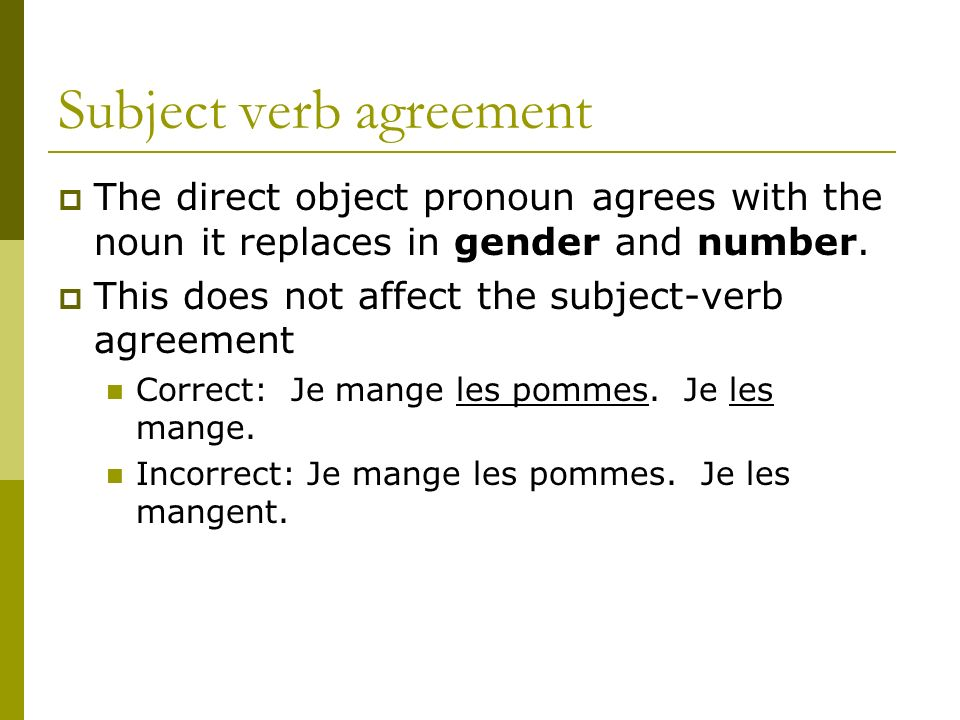 Subject verb agreement The direct object pronoun agrees with the noun it replaces in gender and number.