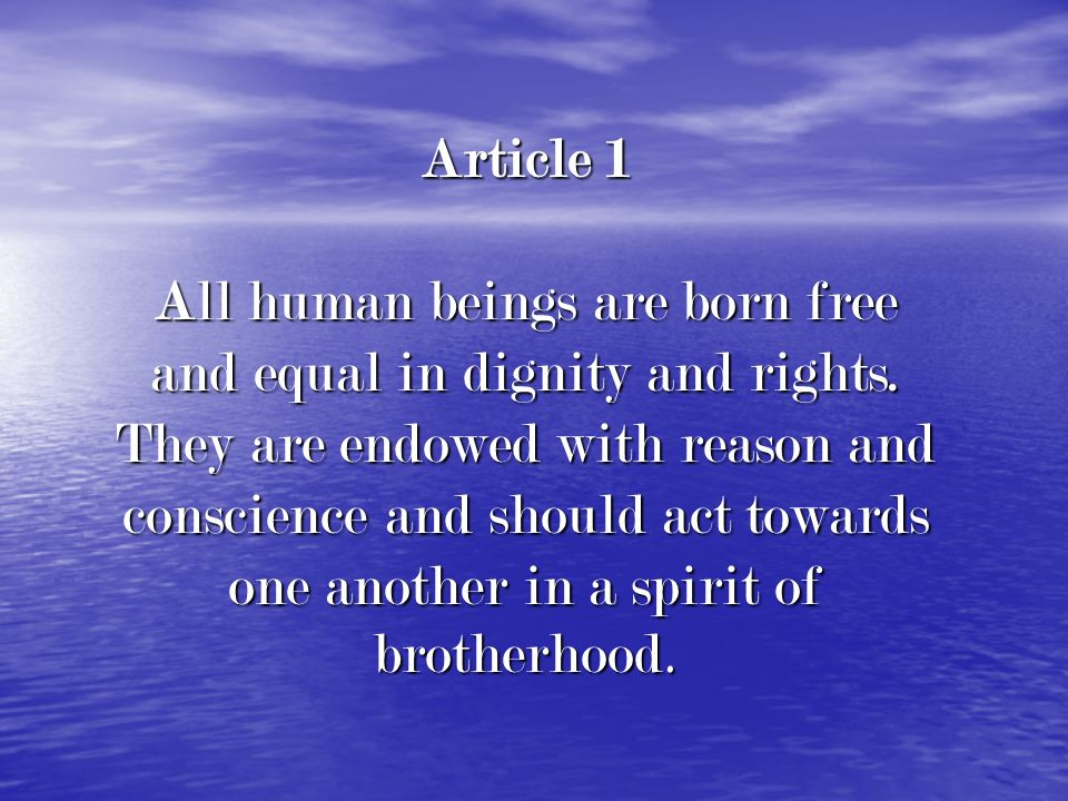Article 1 All human beings are born free and equal in dignity and rights.