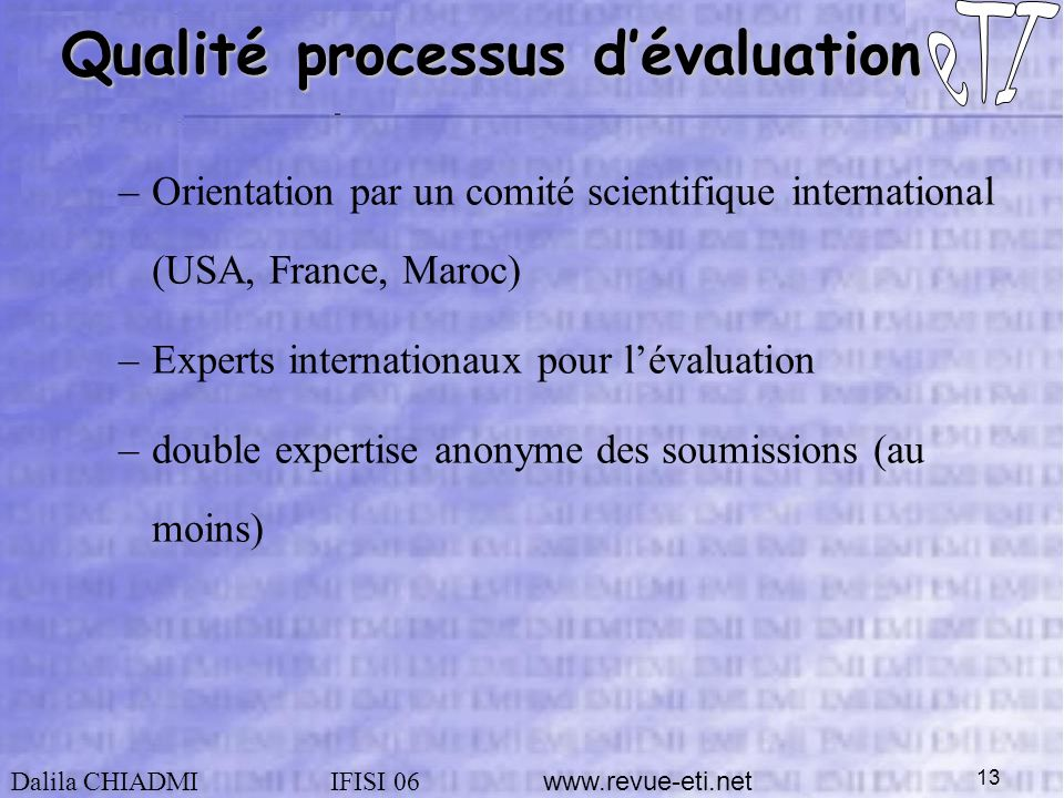 Dalila CHIADMIIFISI Qualité processus dévaluation –Orientation par un comité scientifique international (USA, France, Maroc) –Experts internationaux pour lévaluation –double expertise anonyme des soumissions (au moins)