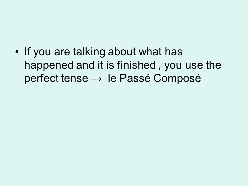 If you are talking about what has happened and it is finished, you use the perfect tense le Passé Composé
