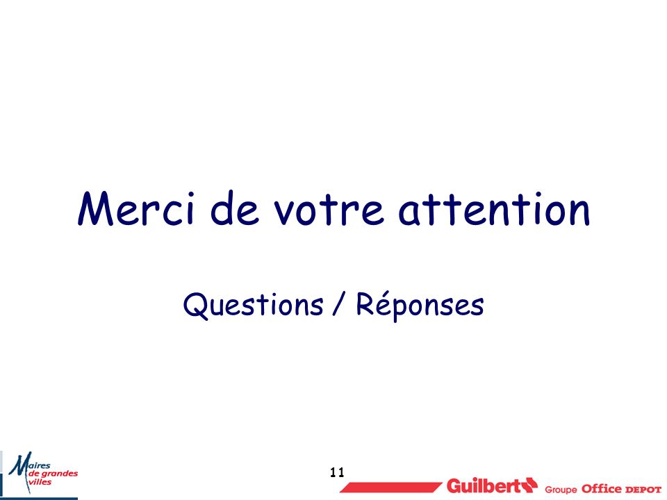 11 Merci de votre attention Questions / Réponses