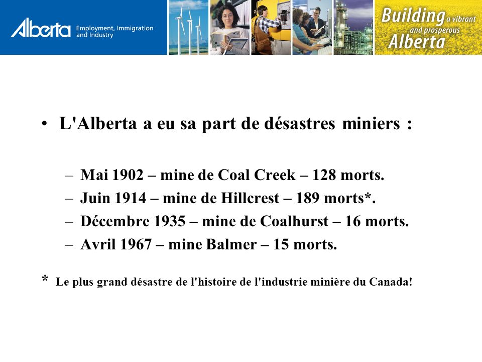 L Alberta a eu sa part de désastres miniers : –Mai 1902 – mine de Coal Creek – 128 morts.