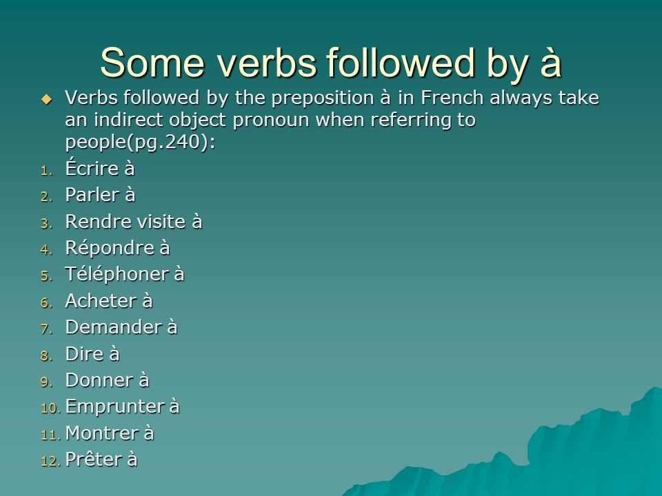 Some verbs followed by à Verbs followed by the preposition à in French always take an indirect object pronoun when referring to people(pg.240): Verbs followed by the preposition à in French always take an indirect object pronoun when referring to people(pg.240): 1.
