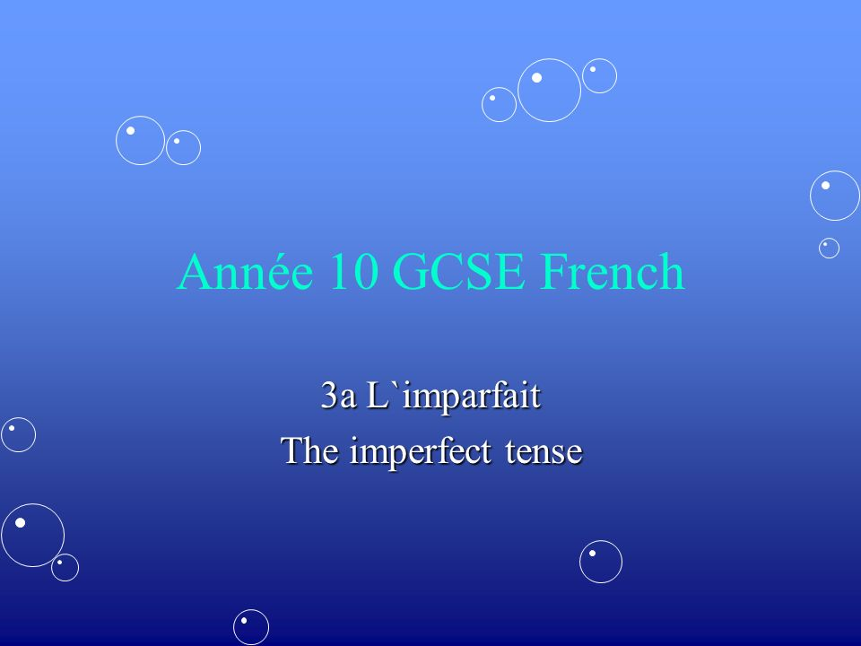 Année 10 GCSE French 3a L`imparfait The imperfect tense