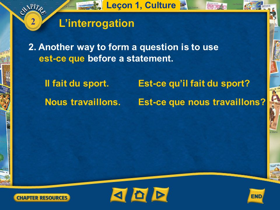 2 Linterrogation 2. Another way to form a question is to use est-ce que before a statement.