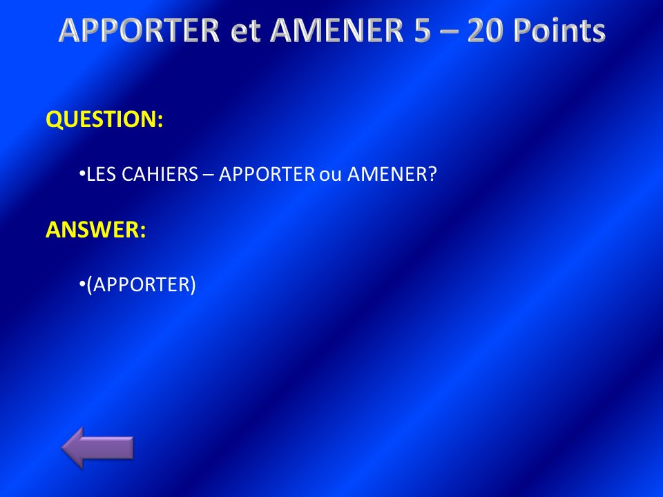 QUESTION: LES CAHIERS – APPORTER ou AMENER ANSWER: (APPORTER)