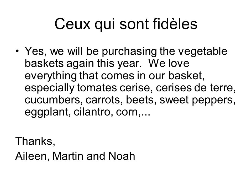 Ceux qui sont fidèles Yes, we will be purchasing the vegetable baskets again this year.