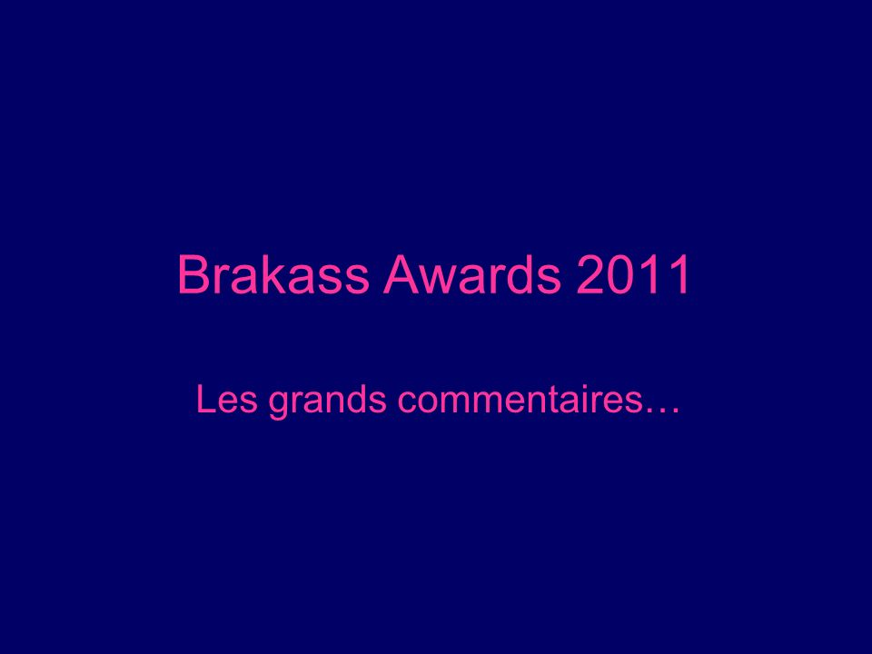 Brakass Awards 2011 Les grands commentaires…