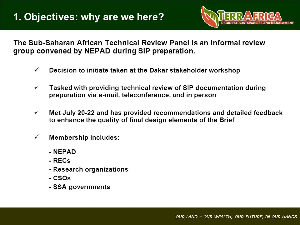 OUR LAND – OUR WEALTH, OUR FUTURE, IN OUR HANDS The Sub-Saharan African Technical Review Panel is an informal review group convened by NEPAD during SIP preparation.