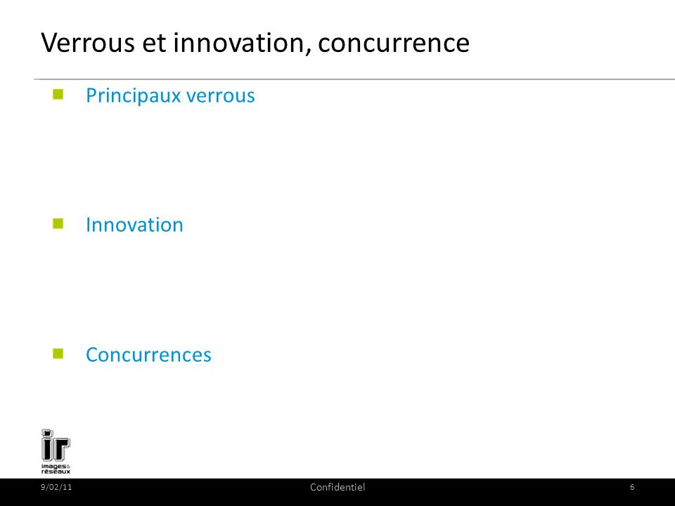 9/02/11 Confidentiel 6 Verrous et innovation, concurrence Principaux verrous Innovation Concurrences