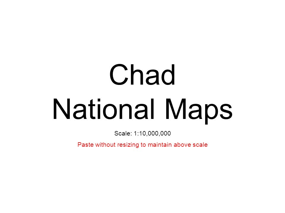 Chad National Maps Scale: 1:10,000,000 Paste without resizing to maintain above scale