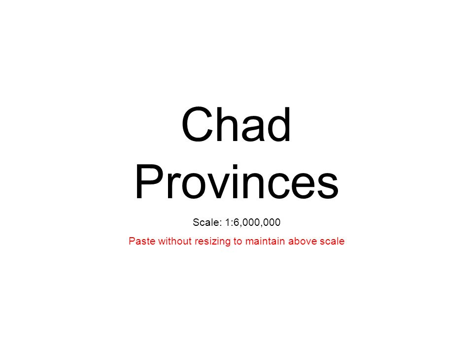 Chad Provinces Scale: 1:6,000,000 Paste without resizing to maintain above scale