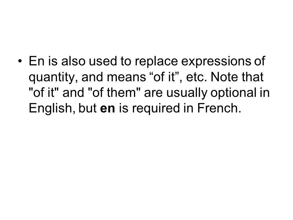 En is also used to replace expressions of quantity, and means of it , etc.