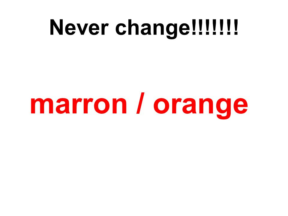 Never change!!!!!!! marron / orange