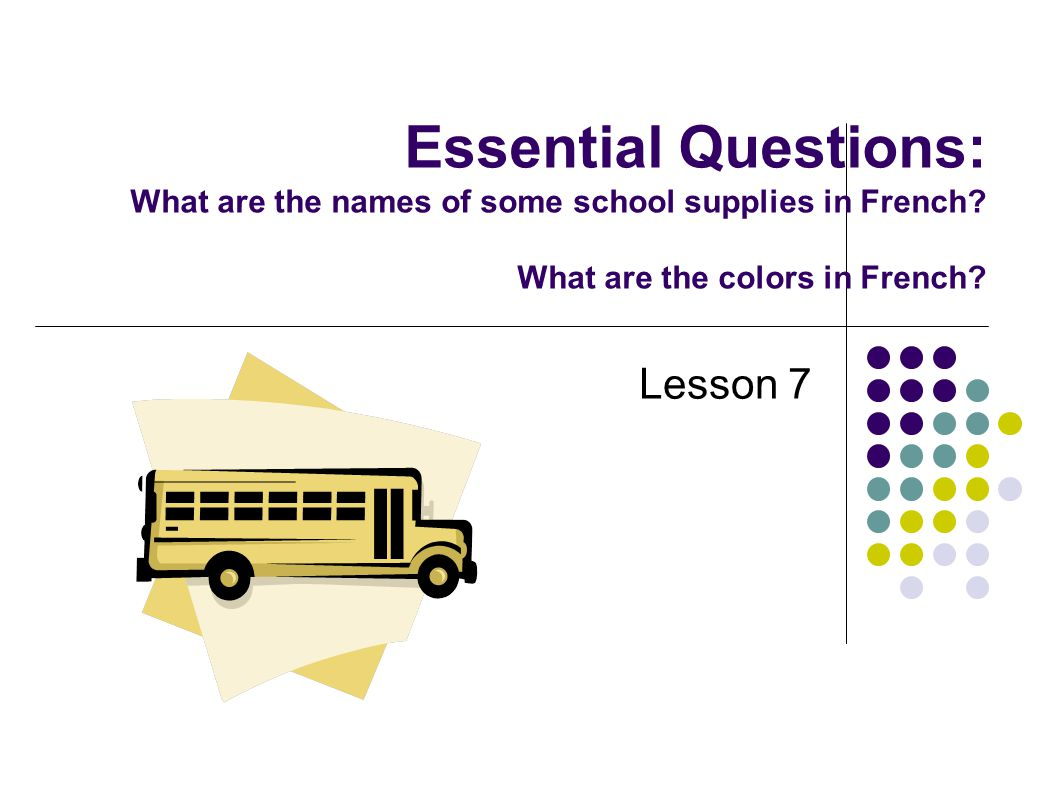 Essential Questions: What are the names of some school supplies in French.
