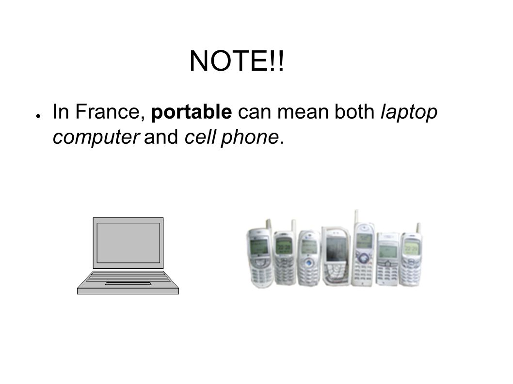 NOTE!! ● In France, portable can mean both laptop computer and cell phone.
